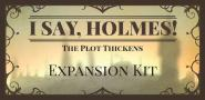 I Say, Holmes! expansion #1: The Plot Thickens