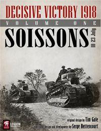 Decisive Victory 1918 Volume One Soissons